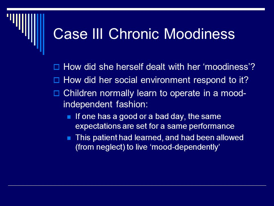Case III Chronic Moodiness  How did she herself dealt with her 'moodiness'.