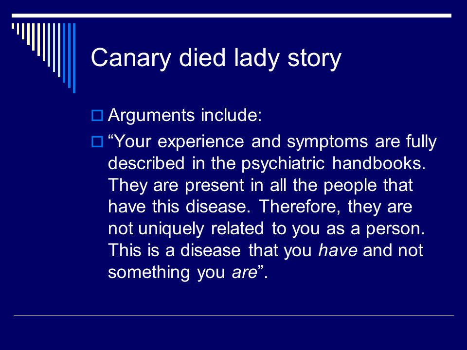 "Canary died lady story  Arguments include:  ""Your experience and symptoms are fully described in the psychiatric handbooks. They are present in all"