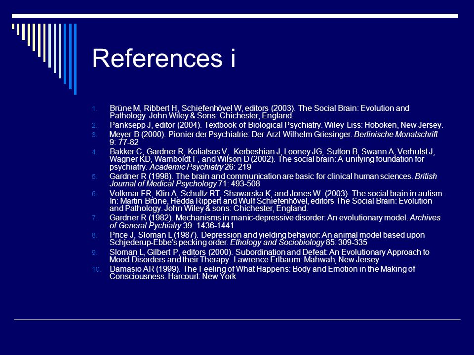 References i 1. Brüne M, Ribbert H, Schiefenhövel W, editors (2003). The Social Brain: Evolution and Pathology. John Wiley & Sons: Chichester, England