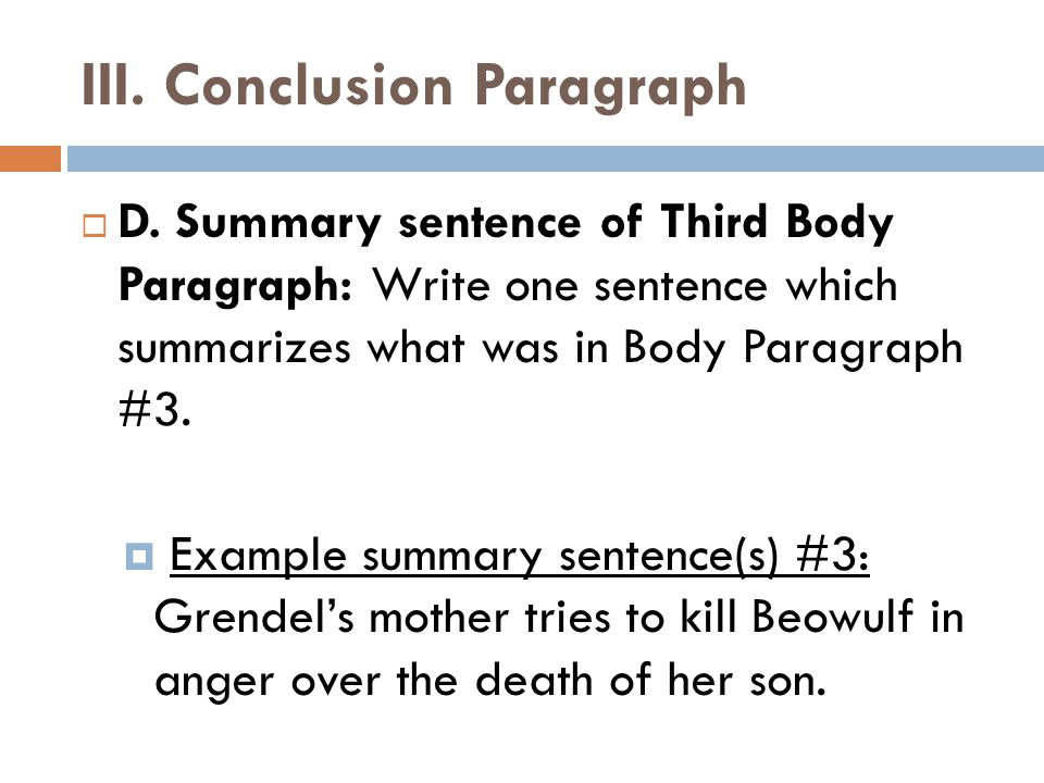 III. Conclusion Paragraph  D. Summary sentence of Third Body Paragraph: Write one sentence which summarizes what was in Body Paragraph #3.  Example