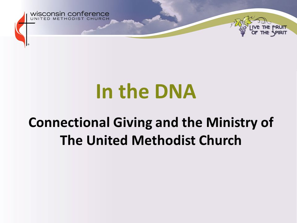 Connectional Giving and the Ministry of The United Methodist Church In the DNA