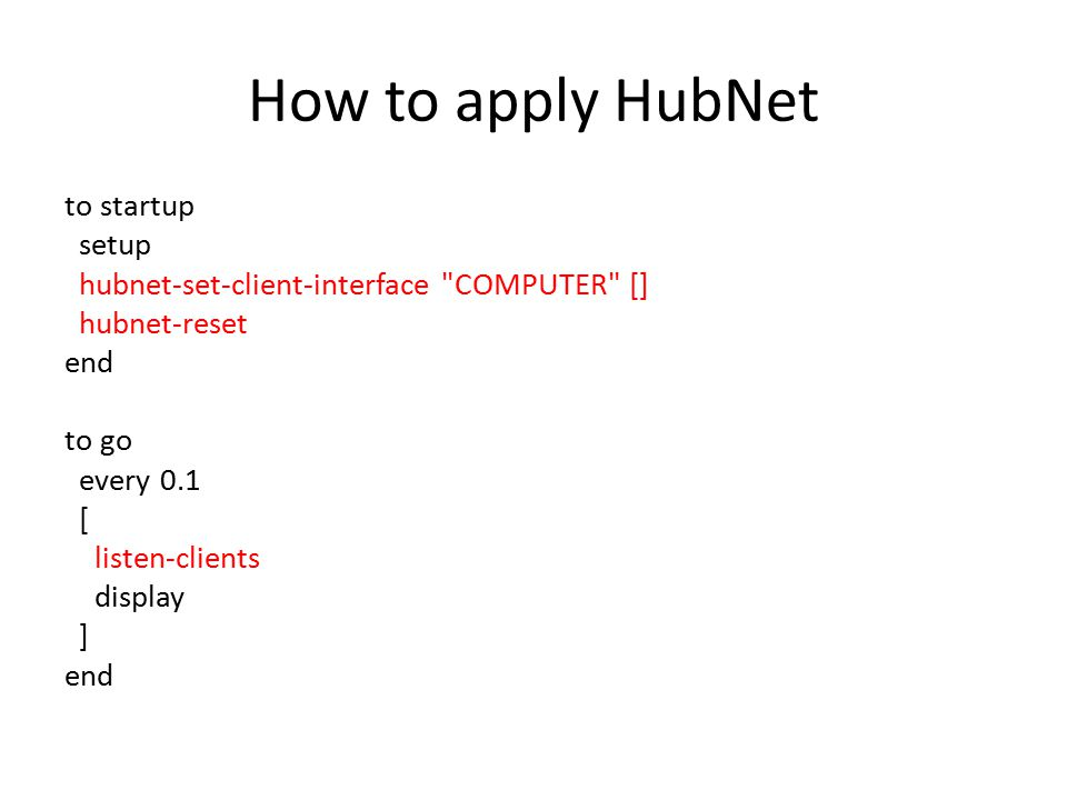 How to apply HubNet to startup setup hubnet-set-client-interface COMPUTER [] hubnet-reset end to go every 0.1 [ listen-clients display ] end