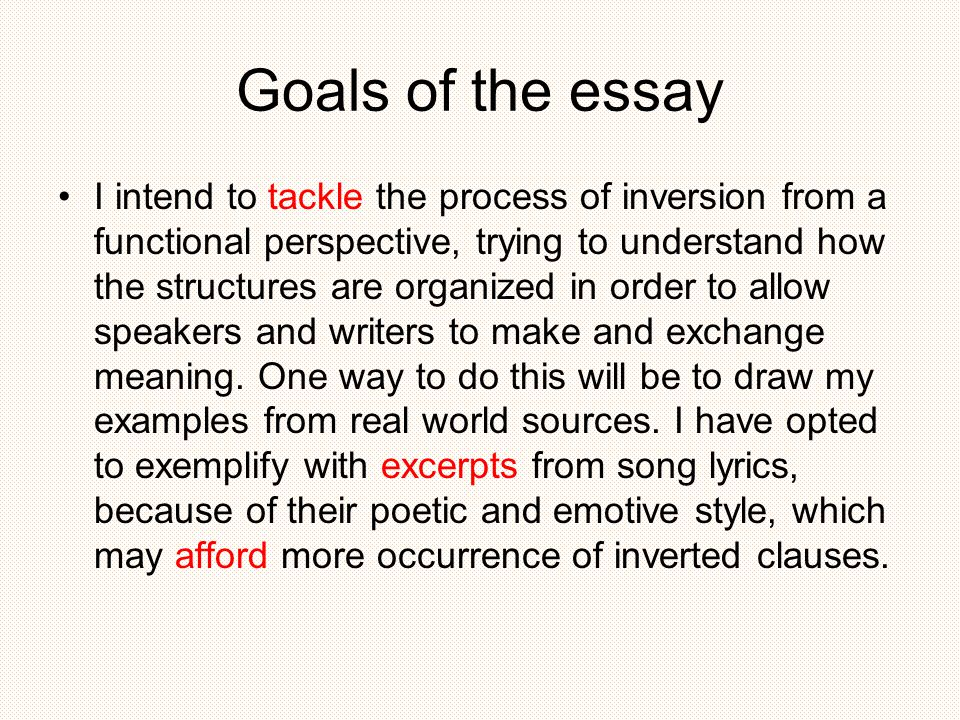 Goals of the essay I intend to tackle the process of inversion from a functional perspective, trying to understand how the structures are organized in order to allow speakers and writers to make and exchange meaning.