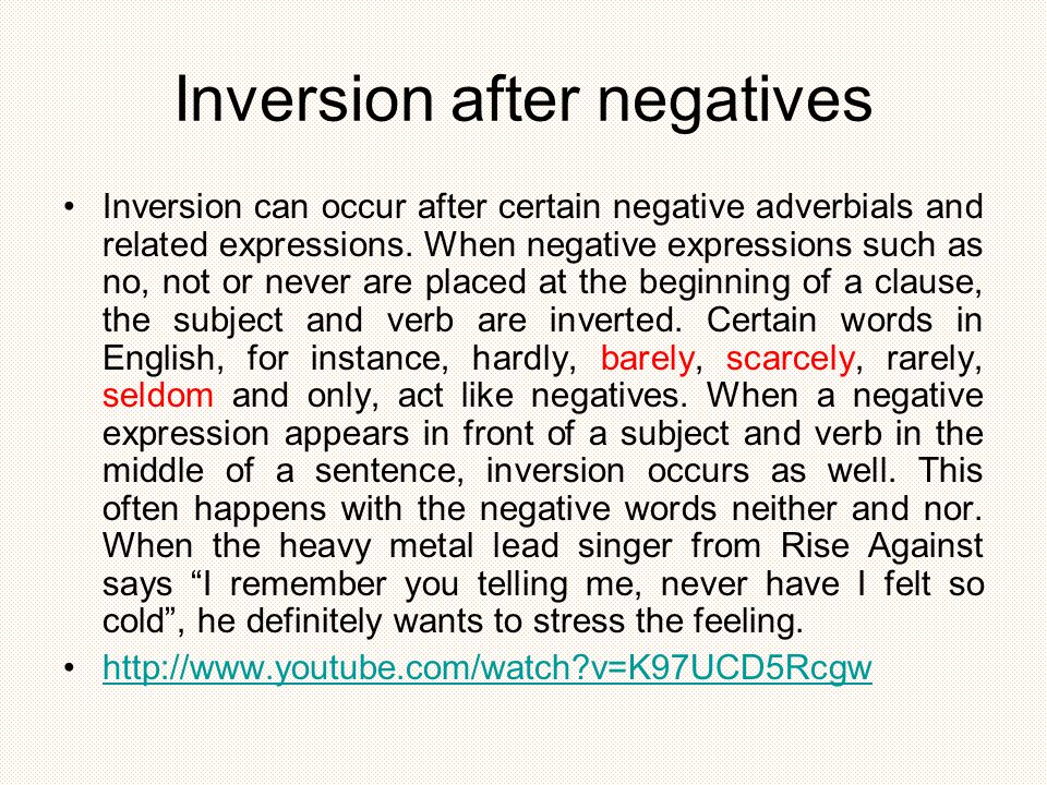 Inversion after negatives Inversion can occur after certain negative adverbials and related expressions.