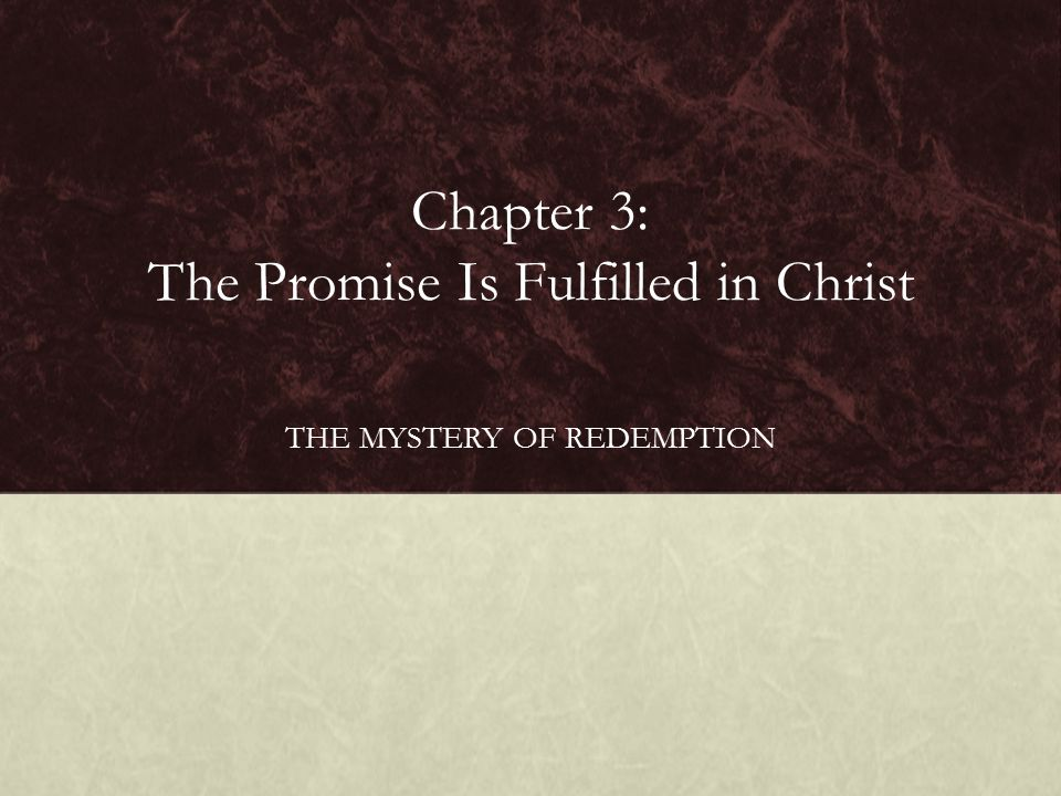Chapter 3: The Promise Is Fulfilled in Christ THE MYSTERY OF REDEMPTION