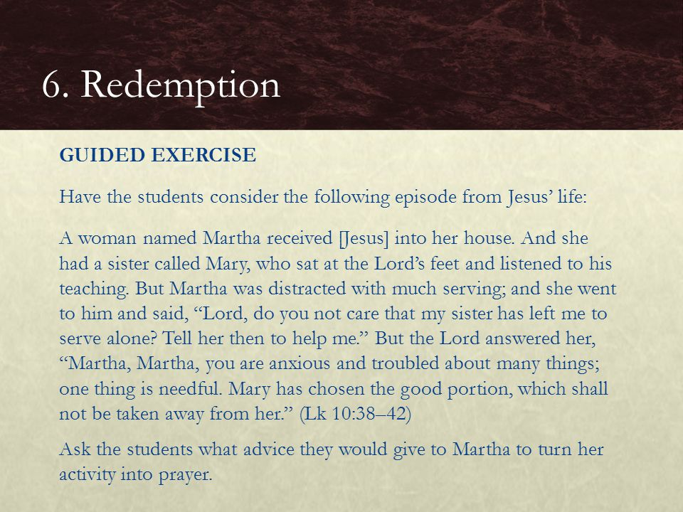 GUIDED EXERCISE Have the students consider the following episode from Jesus' life: A woman named Martha received [Jesus] into her house.