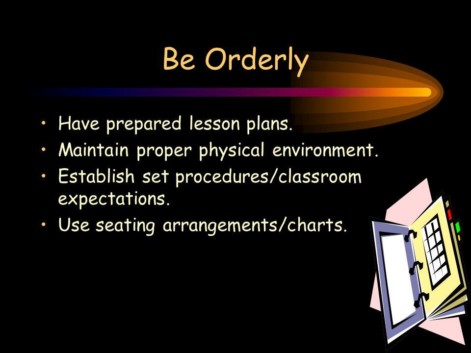 Setting Your Standards Be orderly -- Set behavior standards.