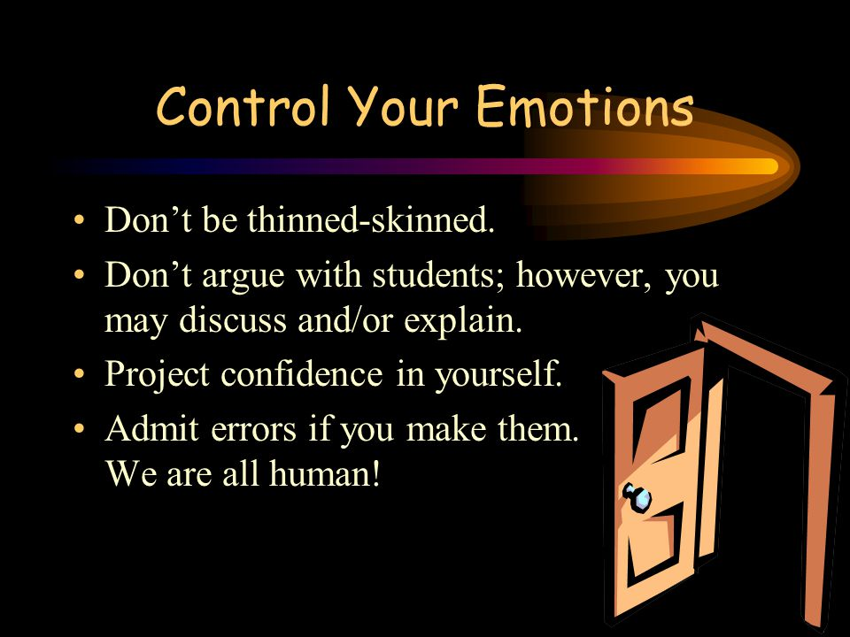 Control Your Emotions Don't be thinned-skinned.
