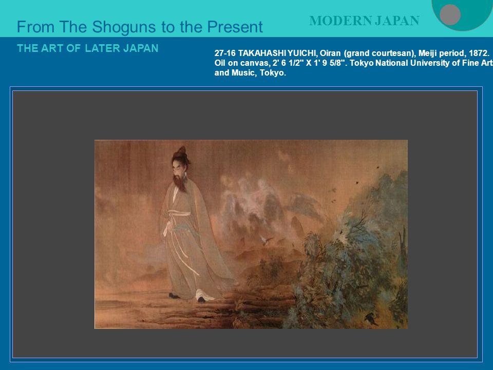Figure 21-4 From The Shoguns to the Present MODERN JAPAN THE ART OF LATER JAPAN 27-16 TAKAHASHI YUICHI, Oiran (grand courtesan), Meiji period, 1872.