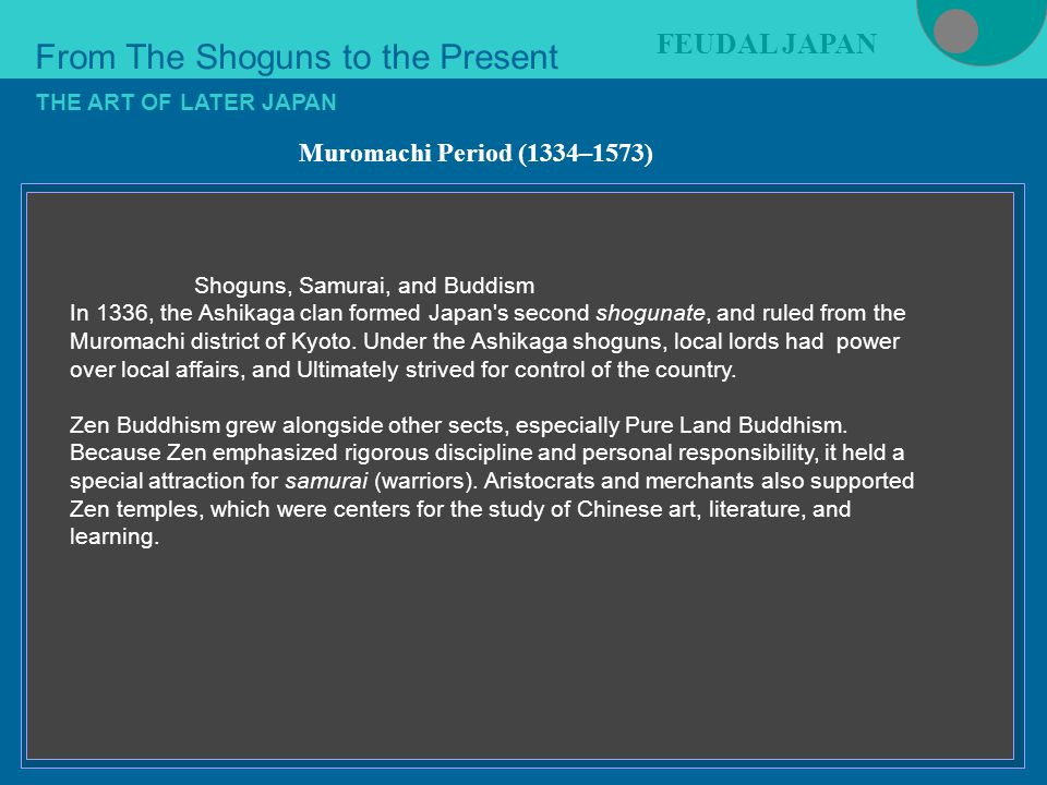 Figure 21-4 THE ART OF LATER JAPAN From The Shoguns to the Present Shoguns, Samurai, and Buddism In 1336, the Ashikaga clan formed Japan's second shog