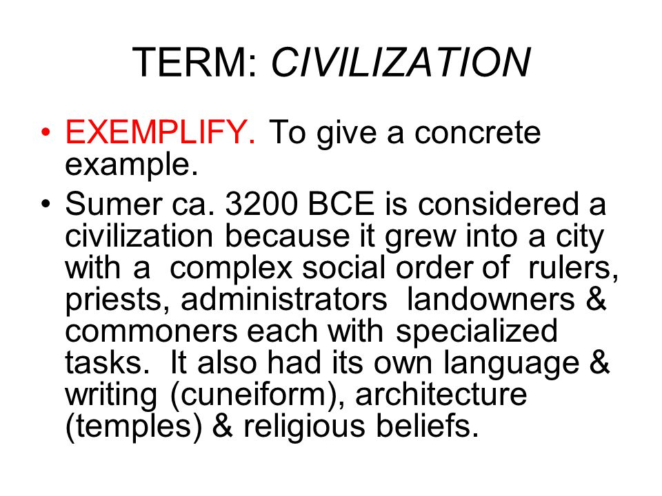 TERM: CIVILIZATION EXEMPLIFY.To give a concrete example.