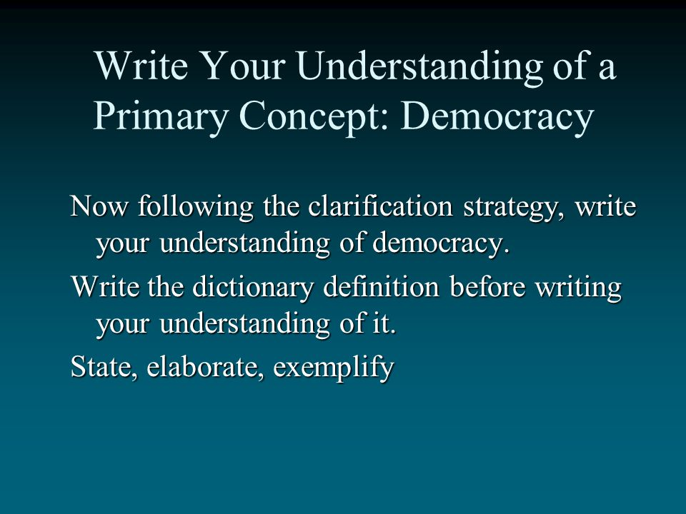 Focusing on Democracy Discuss with a partner your understanding of the concept of democracy. See if you can agree upon the definition. Write out your