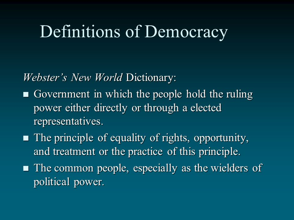Democracy The dictionary definition of democracy is… The dictionary definition of democracy is… In my own words, I would define democracy in the follo