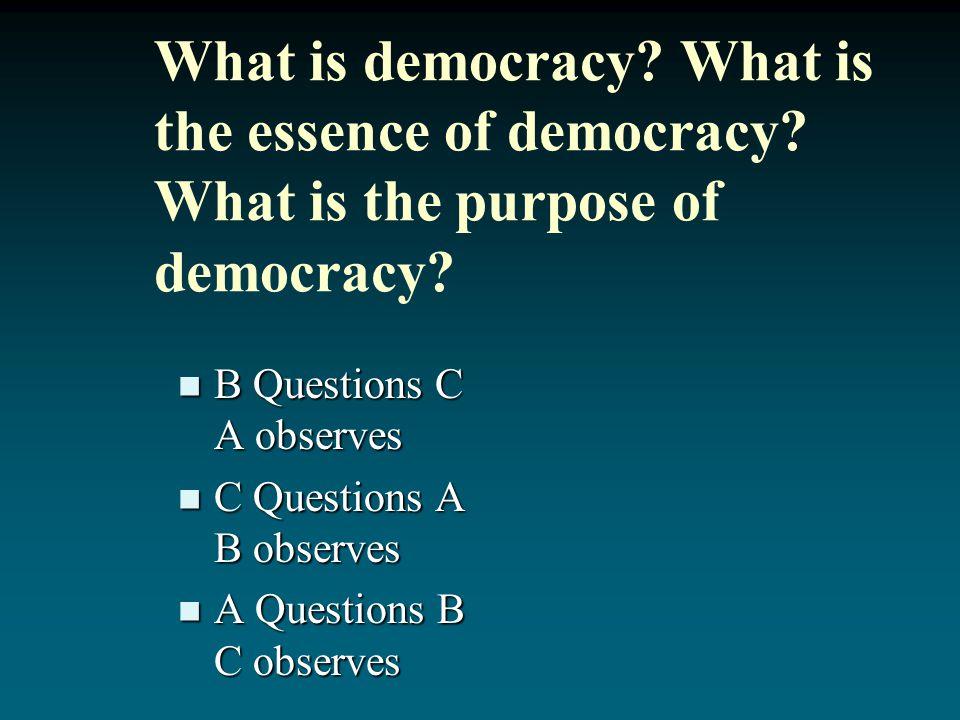Focusing on your important concept, lead a Socratic dialog: B Questions C A observes B Questions C A observes C Questions A B observes C Questions A B