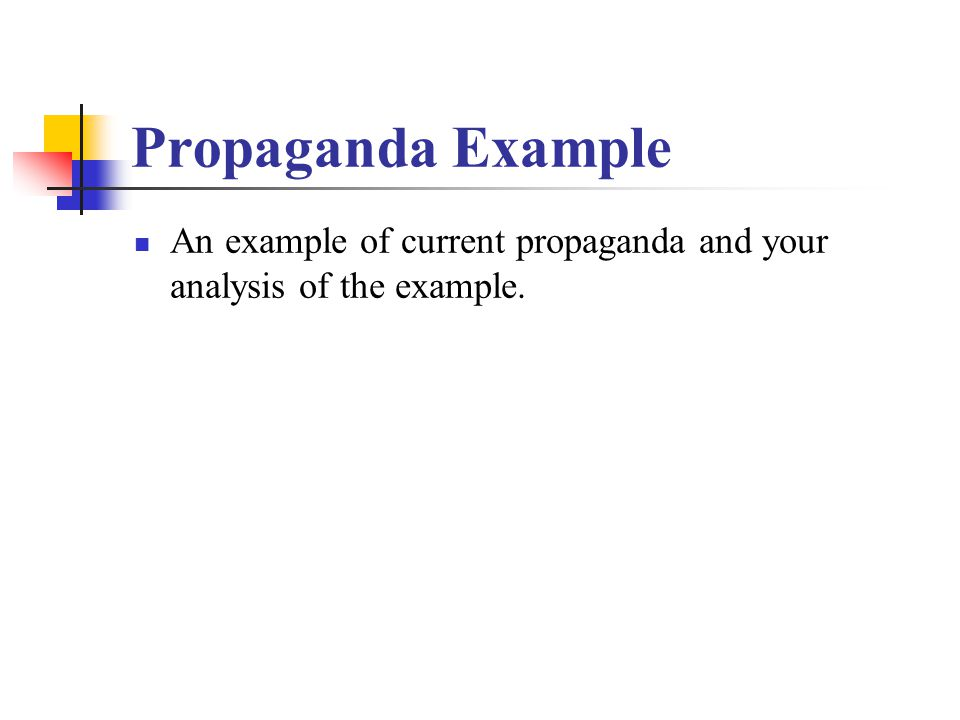 Propaganda Example An example of current propaganda and your analysis of the example.