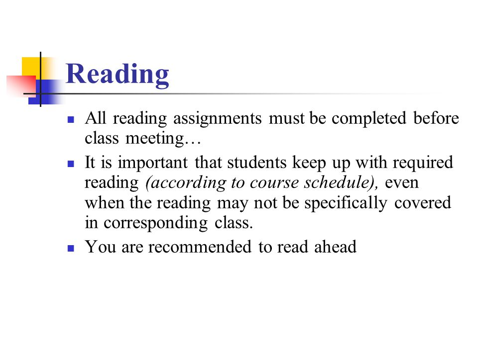 Reading All reading assignments must be completed before class meeting… It is important that students keep up with required reading (according to course schedule), even when the reading may not be specifically covered in corresponding class.
