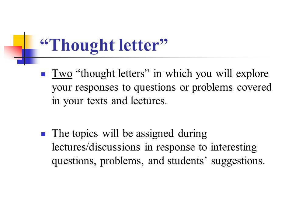 Thought letter Two thought letters in which you will explore your responses to questions or problems covered in your texts and lectures.