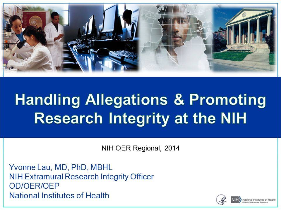 Yvonne Lau, MD, PhD, MBHL NIH Extramural Research Integrity Officer OD/OER/OEP National Institutes of Health NIH OER Regional, 2014