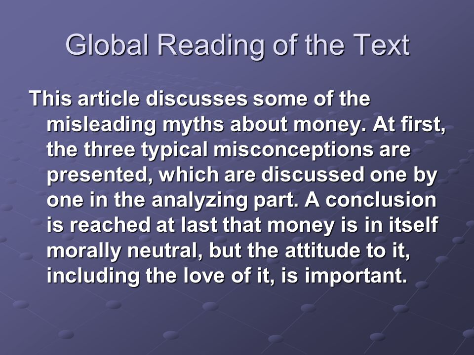 Global Reading of the Text This article discusses some of the misleading myths about money. At first, the three typical misconceptions are presented,