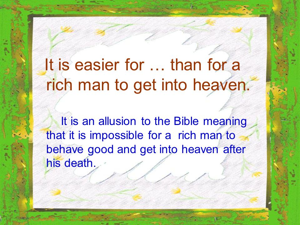 It is easier for … than for a rich man to get into heaven.