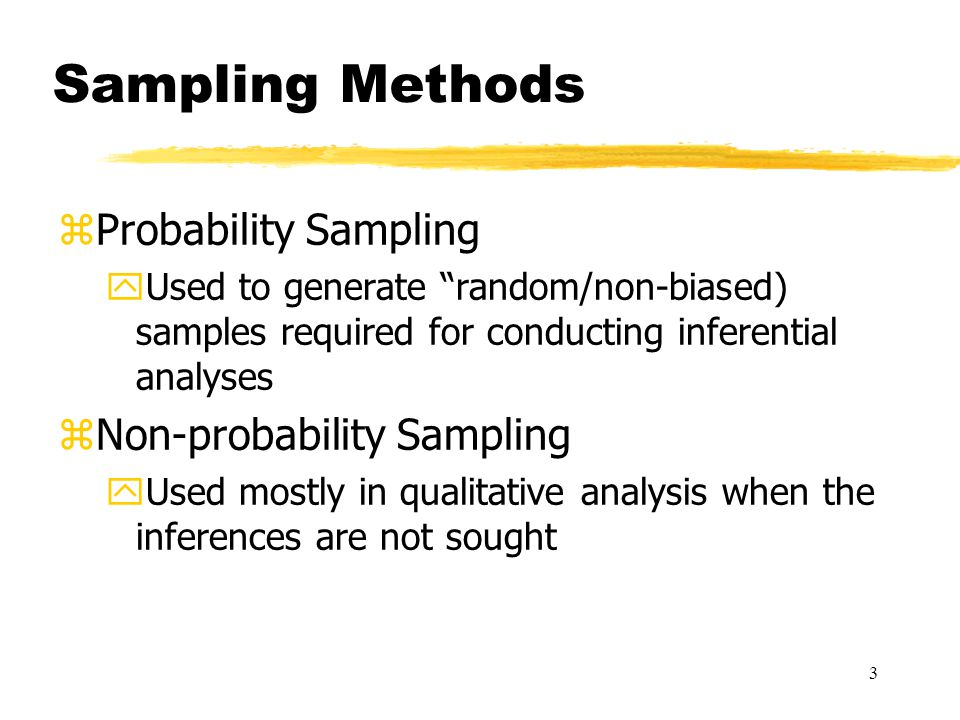 4 Methods of Sampling zProbability Sampling ySimple Random yComplex or Systematic yStratified (proportional/disproportional) yCluster