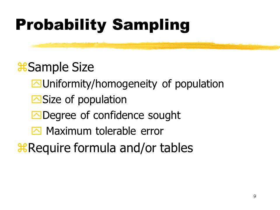 10 Non-probability Sampling zHomogeneous yLook for uniformity within/among groups or subjects zMaximum Variation yLook for for a variety of subjects that identify important common patterns zTheoretical yLook for subjects/behaviors that exemplify theoretical constructs