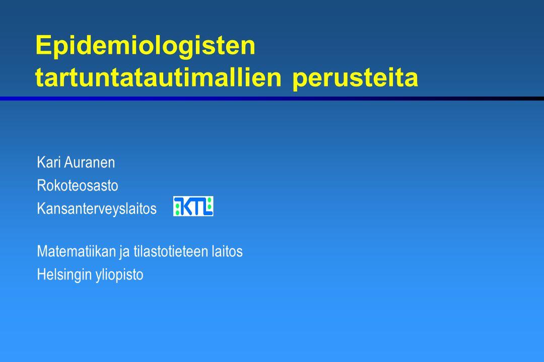 Epidemiologisten tartuntatautimallien perusteita Kari Auranen Rokoteosasto Kansanterveyslaitos Matematiikan ja tilastotieteen laitos Helsingin yliopisto