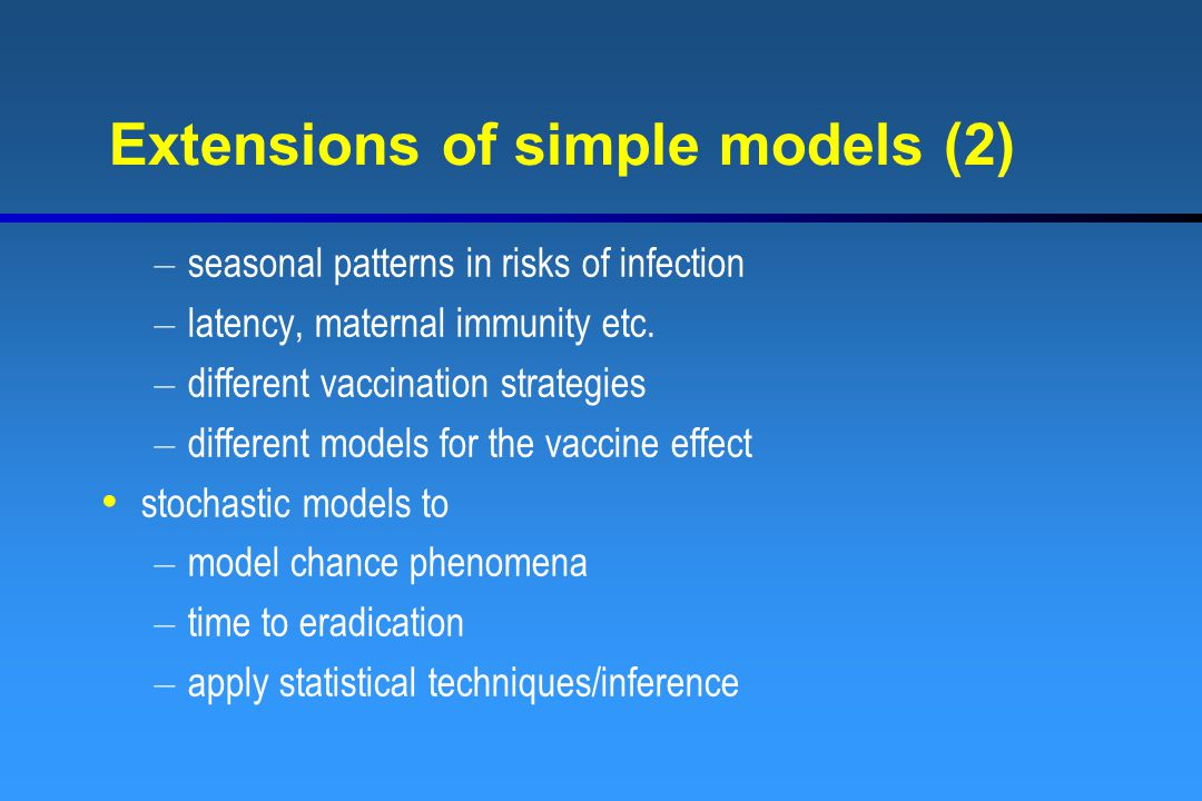 Extensions of simple models (2) – seasonal patterns in risks of infection – latency, maternal immunity etc.