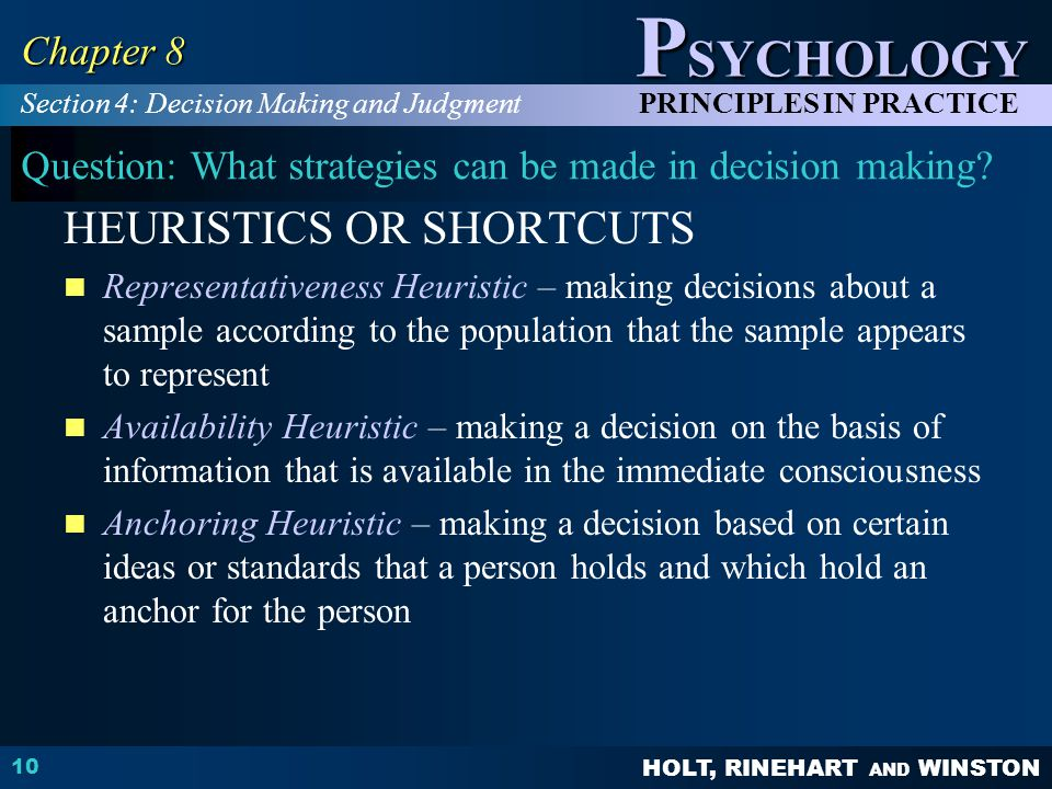 HOLT, RINEHART AND WINSTON P SYCHOLOGY PRINCIPLES IN PRACTICE 10 Chapter 8 Question: What strategies can be made in decision making.