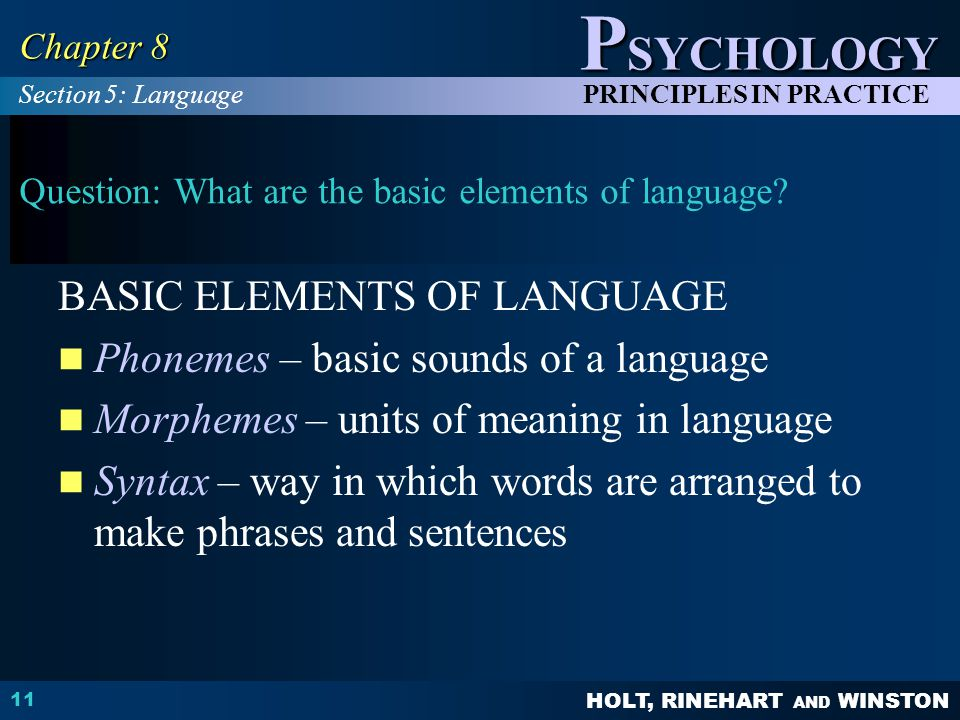 HOLT, RINEHART AND WINSTON P SYCHOLOGY PRINCIPLES IN PRACTICE 11 Chapter 8 Question: What are the basic elements of language.