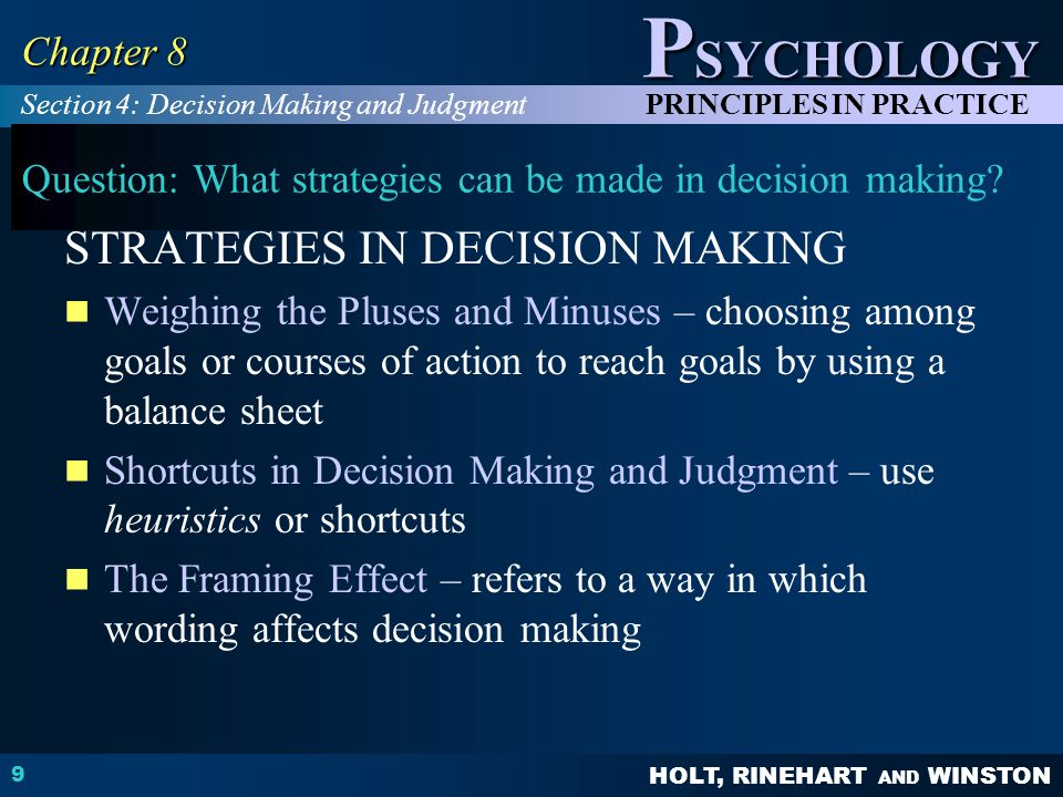 HOLT, RINEHART AND WINSTON P SYCHOLOGY PRINCIPLES IN PRACTICE 9 Chapter 8 Question: What strategies can be made in decision making.