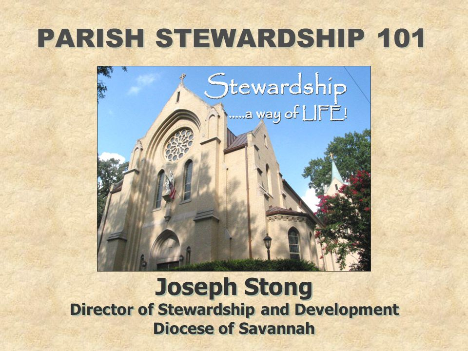 PARISH STEWARDSHIP 101 Joseph Stong Director of Stewardship and Development Diocese of Savannah Joseph Stong Director of Stewardship and Development D
