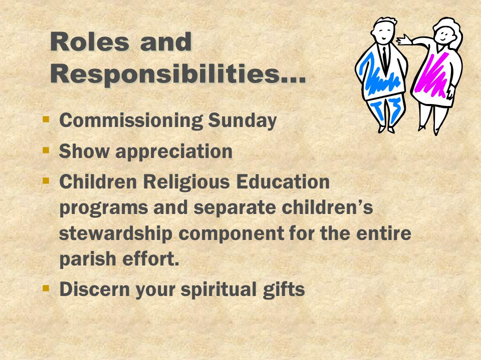 Roles and Responsibilities... §Commissioning Sunday §Show appreciation §Children Religious Education programs and separate children's stewardship comp