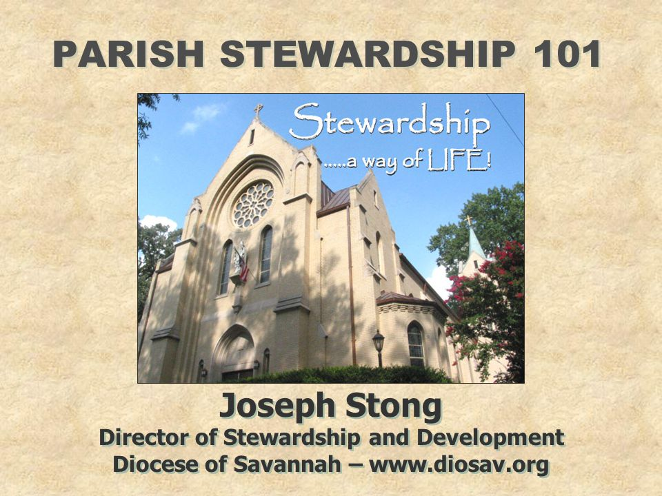 PARISH STEWARDSHIP 101 Joseph Stong Director of Stewardship and Development Diocese of Savannah – www.diosav.org Joseph Stong Director of Stewardship