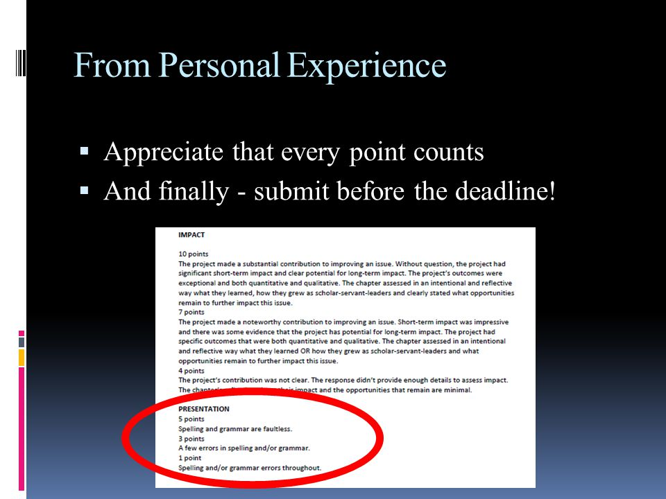 From Personal Experience  Appreciate that every point counts  And finally - submit before the deadline!