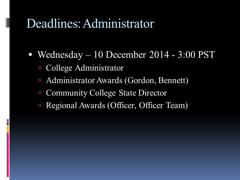 Deadlines: Administrator  Wednesday – 10 December 2014 - 3:00 PST  College Administrator  Administrator Awards (Gordon, Bennett)  Community College State Director  Regional Awards (Officer, Officer Team)