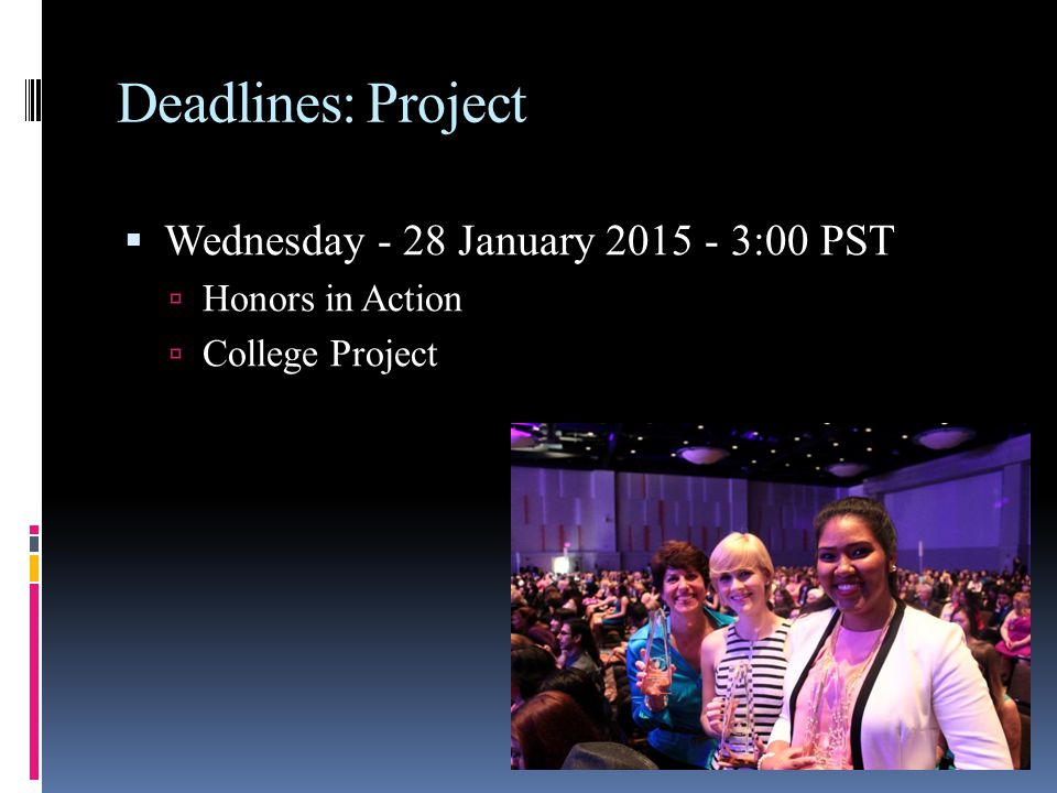 Deadlines: Project  Wednesday - 28 January :00 PST  Honors in Action  College Project