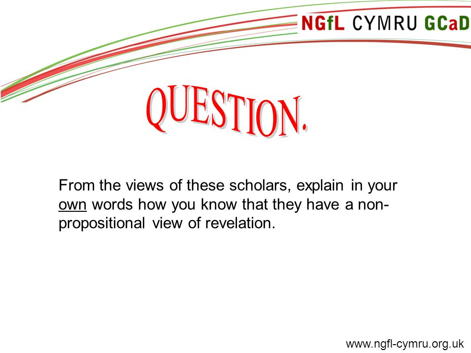 www.ngfl-cymru.org.uk From the views of these scholars, explain in your own words how you know that they have a non- propositional view of revelation.
