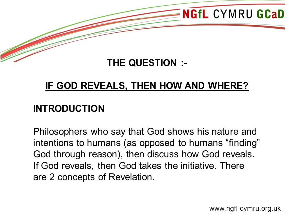 THE QUESTION :- IF GOD REVEALS, THEN HOW AND WHERE? INTRODUCTION Philosophers who say that God shows his nature and intentions to humans (as opposed t
