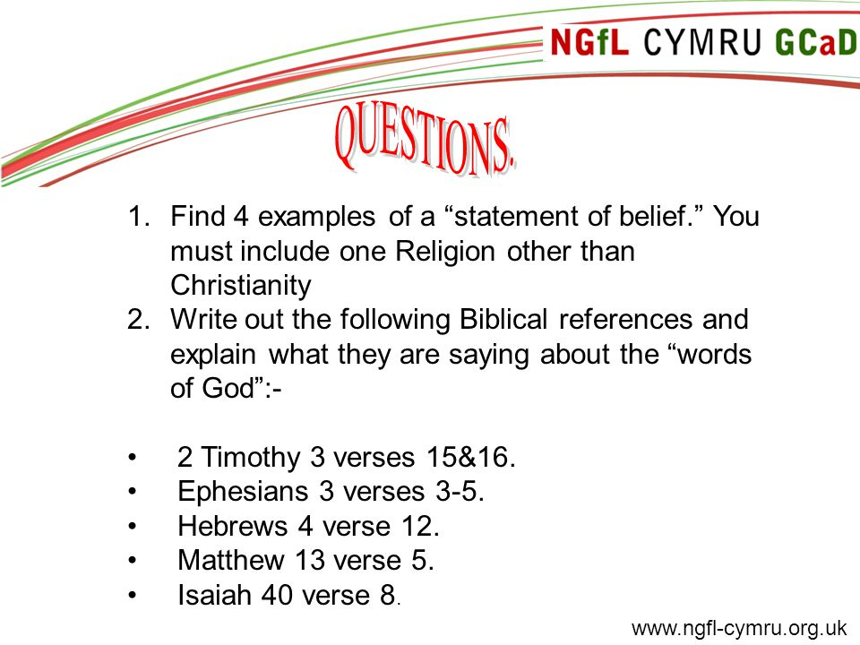 """www.ngfl-cymru.org.uk 1.Find 4 examples of a """"statement of belief."""" You must include one Religion other than Christianity 2.Write out the following Bi"""