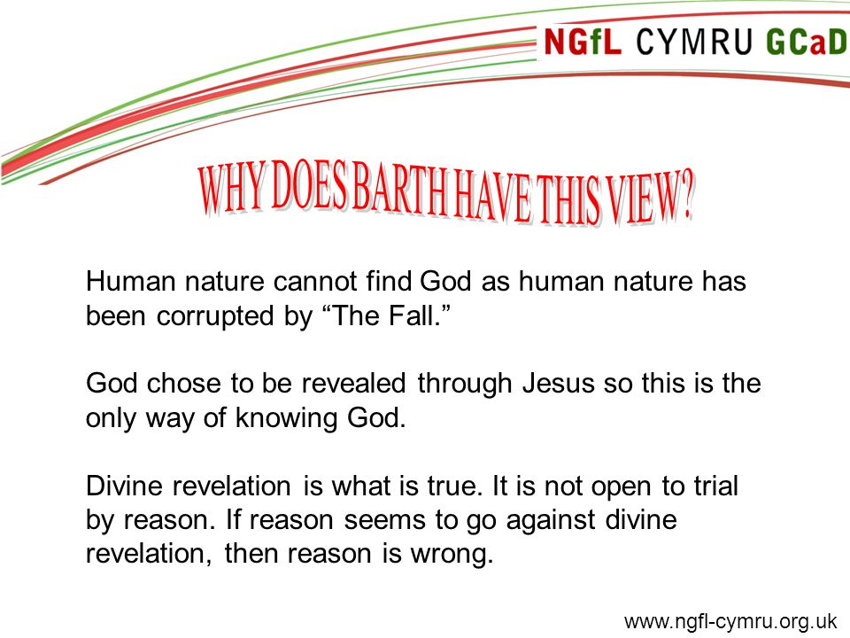 """www.ngfl-cymru.org.uk Human nature cannot find God as human nature has been corrupted by """"The Fall."""" God chose to be revealed through Jesus so this is"""