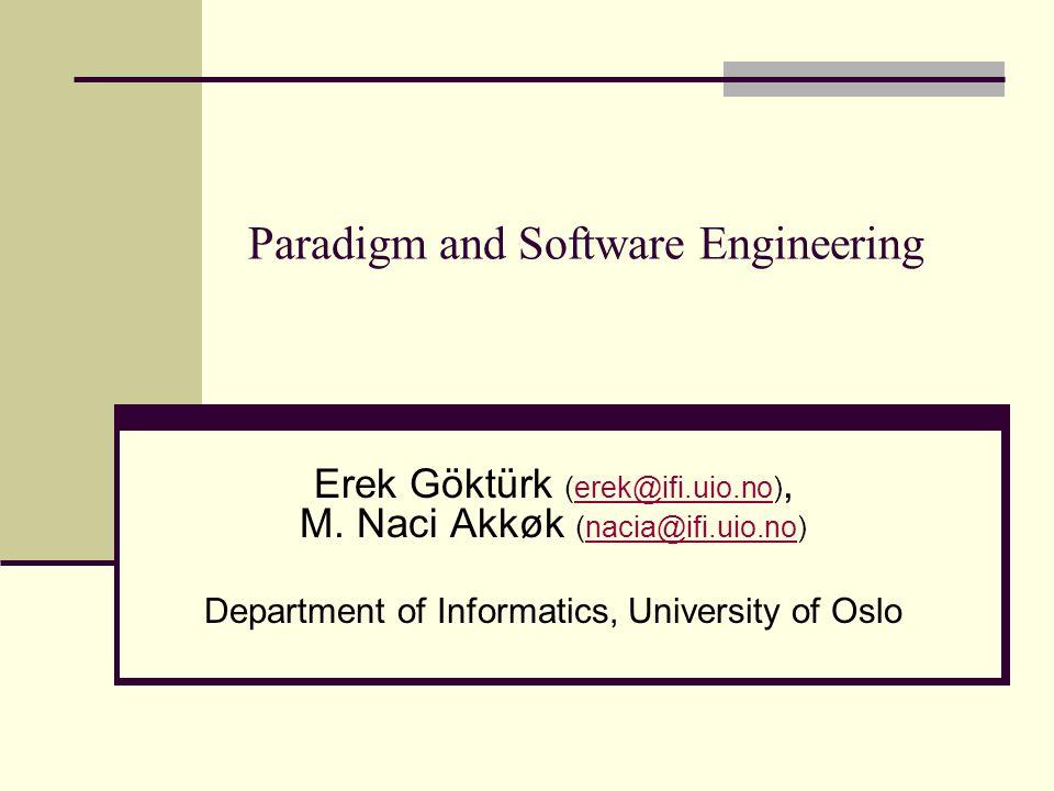 Paradigm and Software Engineering Erek Göktürk (erek@ifi.uio.no), M. Naci Akkøk (nacia@ifi.uio.no)erek@ifi.uio.nonacia@ifi.uio.no Department of Inform