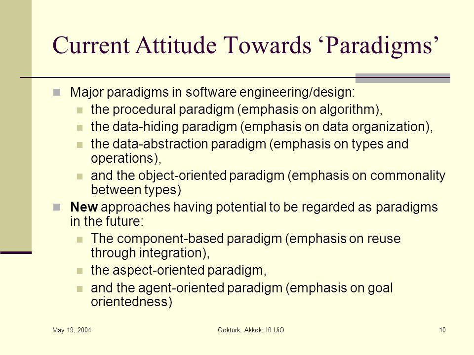 May 19, 2004 Göktürk, Akkøk; IfI UiO10 Current Attitude Towards 'Paradigms' Major paradigms in software engineering/design: the procedural paradigm (e
