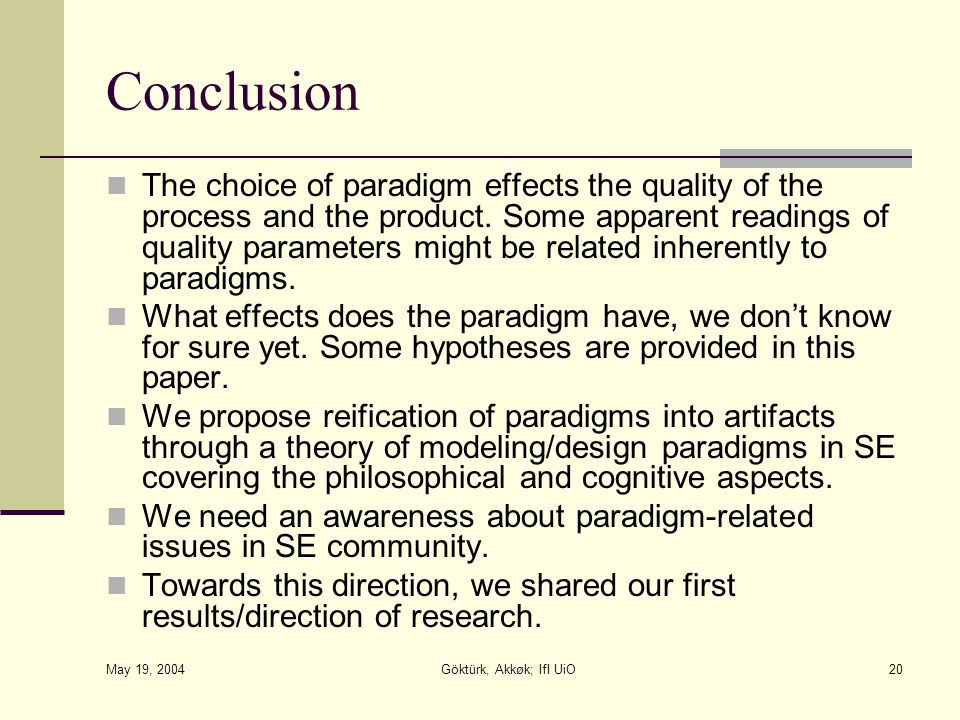 May 19, 2004 Göktürk, Akkøk; IfI UiO20 Conclusion The choice of paradigm effects the quality of the process and the product.