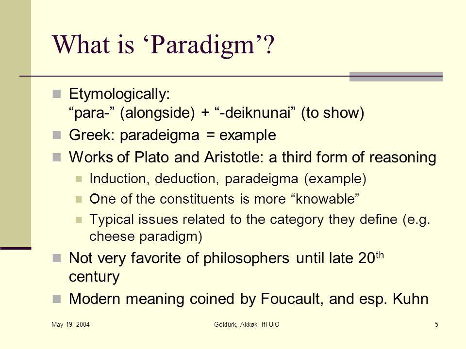 "May 19, 2004 Göktürk, Akkøk; IfI UiO5 What is 'Paradigm'? Etymologically: ""para-"" (alongside) + ""-deiknunai"" (to show) Greek: paradeigma = example Wor"