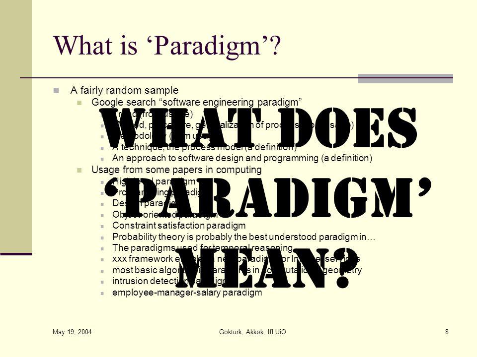 "May 19, 2004 Göktürk, Akkøk; IfI UiO8 What is 'Paradigm'? A fairly random sample Google search ""software engineering paradigm"" Trend (from usage) Meth"