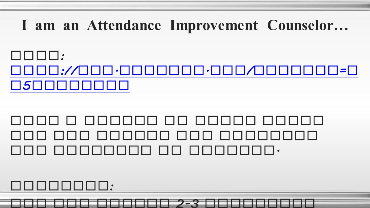 I am an Attendance Improvement Counselor… Link : http :// www.