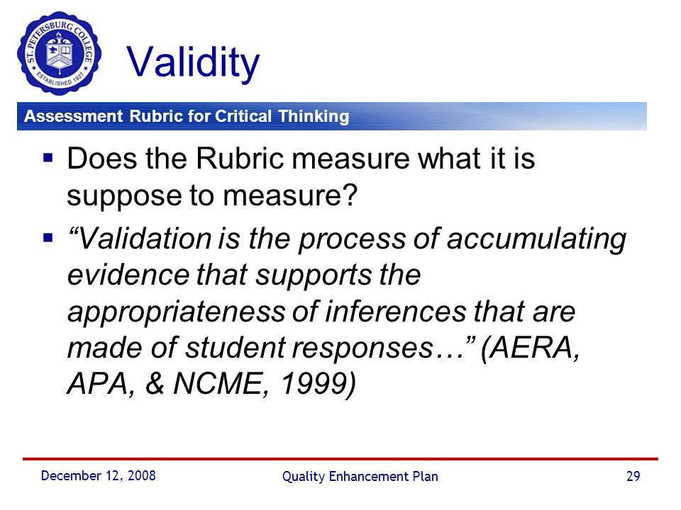 Assessment Rubric for Critical Thinking December 12, 2008 Quality Enhancement Plan29 Validity  Does the Rubric measure what it is suppose to measure?