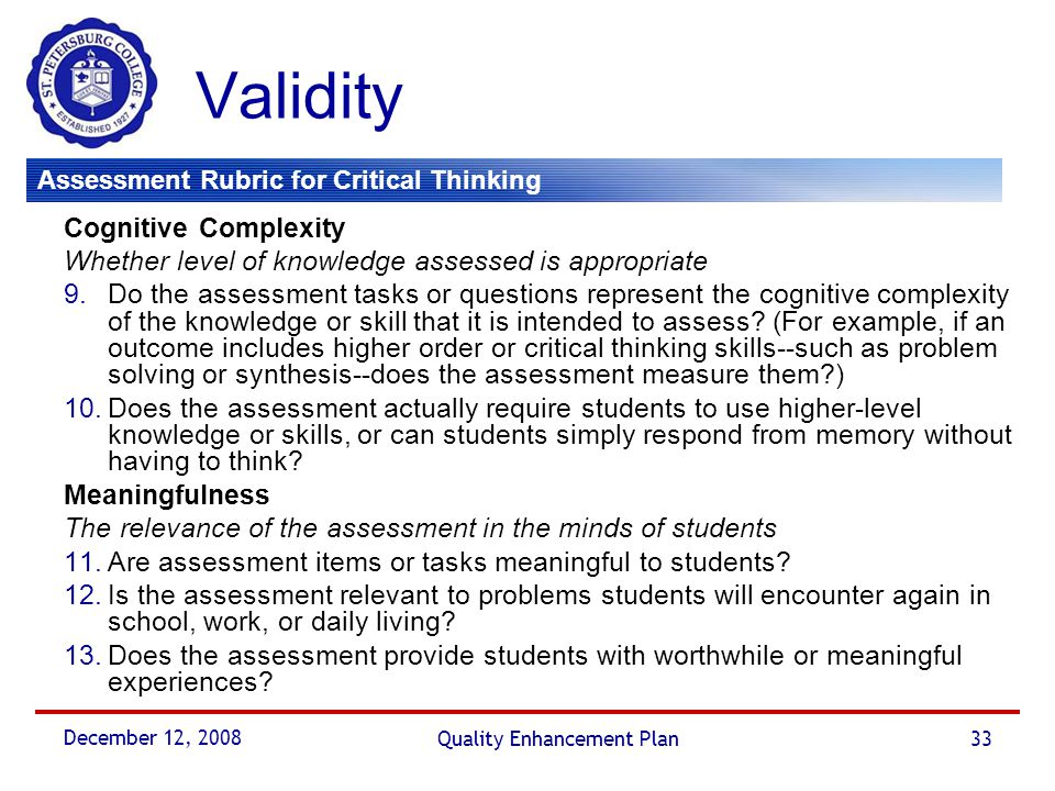 Assessment Rubric for Critical Thinking December 12, 2008 Quality Enhancement Plan33 Validity Cognitive Complexity Whether level of knowledge assessed