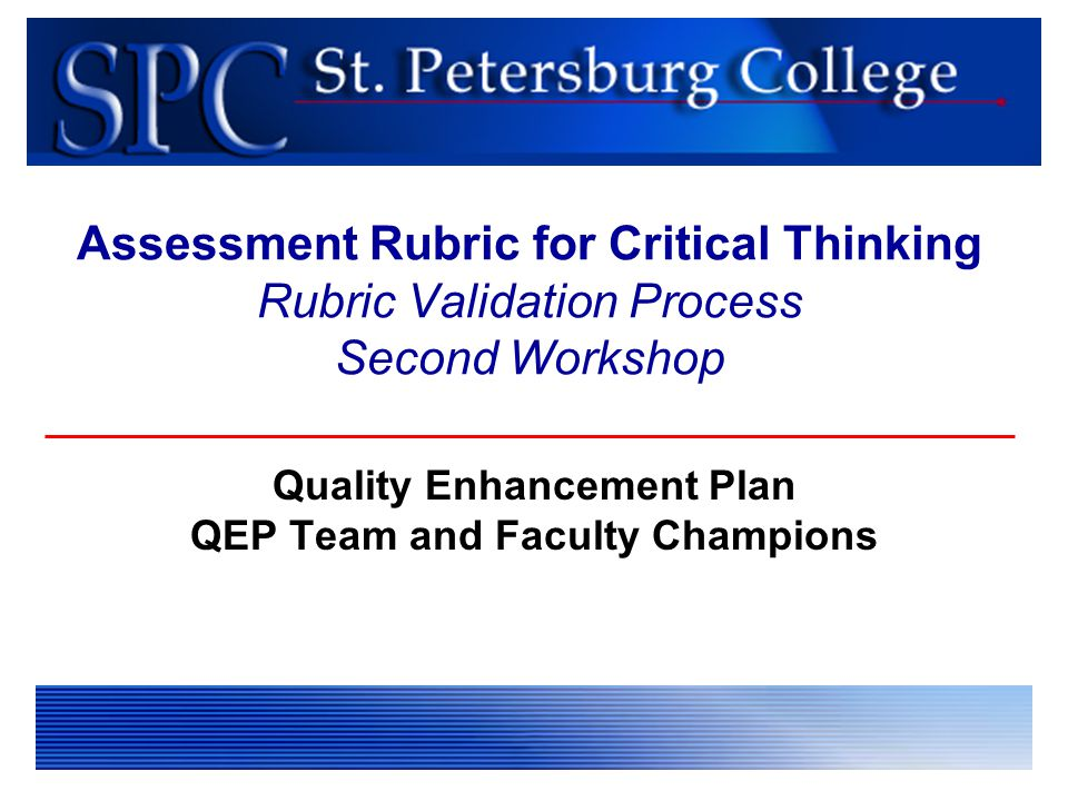 Assessment Rubric for Critical Thinking Rubric Validation Process Second Workshop Quality Enhancement Plan QEP Team and Faculty Champions